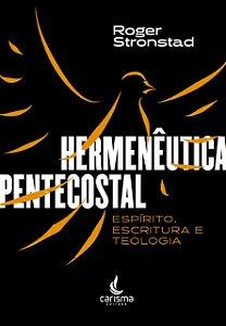 Hermenêutica Pentecostal - Espírito, Escritura e Teologia