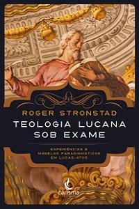 Teologia Lucana Sob Exame