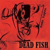 CD Dead Fish, Demo Tapes