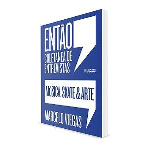 Livro Então, coletânea de entrevistas (música, skate e arte) - Marcelo Viegas