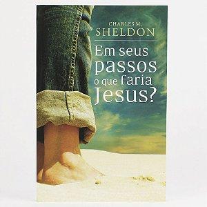 Livro Em Seus Passos O Que Faria Jesus? Charles Sheldon