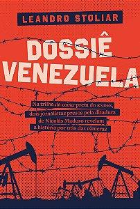 Dossiê Venezuela - Na trilha da caixa preta do BNDES, dois jornalistas presos pela ditadura de Nicolás Maduro revelam a