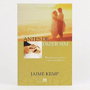 Livro Antes De Dizer Sim Jaime Kemp
