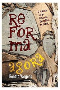 Livro Reforma Agora - O Antídoto Para A Confusão Evangélica No Brasil Renato Vargens