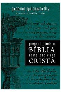 Livro Pregando Toda A Bíblia Como Escritura Cristã Graemme Goldsworthy