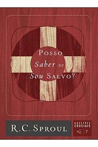 Livro Posso Saber Se Sou Salvo? Série Questões Cruciais N° 07 R. C. Sproul