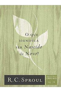 Livro O Que Significa Ser Nascido De Novo? Questões Cruciais N° 06 R. C. Sproul