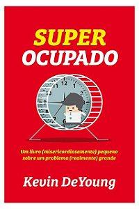 Livro Super Ocupado Um Livro Pequeno Sobre Um Problema Grande Kevin DeYoung