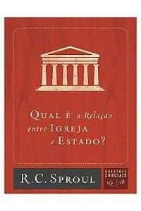 Livro Qual É A Relação Entre Igreja E Estado? Questões Cruciais N18 R. C. Sproul