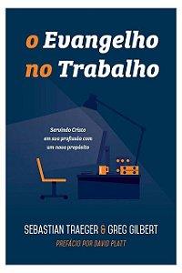 Livro O Evangelho No Trabalho Servindo Cristo Em Sua Profissão Sebastian Traeger, Greg Gilbert