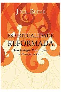Livro Espiritualidade Reformada Uma Teologia Prática para A Devoção a Deus