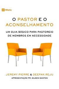 Livro O Pastor E O Aconselhamento Guia Básico Para O Pastoreio Jeremy Pierre e Deepak Reju