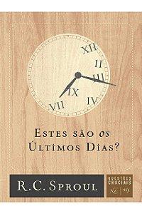 Livro Estes São Os Últimos Dias? Série Questões Cruciais N° 19 R. C. Sproul
