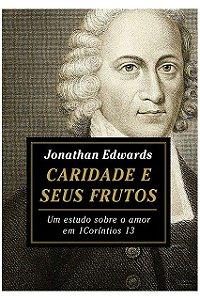 Livro Caridade E Seus Frutos Um Estudo Sobre O Amor Em 1 Corínt 13 Jonathan Edwards