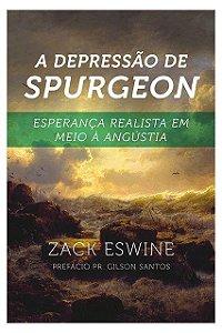 Livro A Depressão De Spurgeon Esperança Realista Em Meio À Angústia Zack Eswine