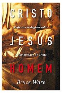 Livro Cristo Jesus-Homem Reflexões Teológicas A Humanidade Cristo Bruce Ware