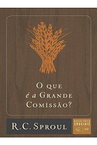 Livro O Que É A Grande Comissão? Série Questões Cruciais N° 20 R. C. Sproul