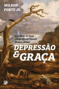 Livro Depressão E Graça O Cuidado De Deus Diante Do Sofrimento Wilson Porte Jr.