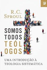 Livro Somos Todos Teólogos Uma Introdução A Teologia Sistemática R. C. Sproul