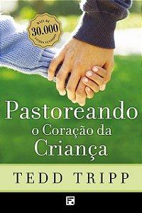 Livro Pastoreando O Coração Da Criança 2ª Edição 30K Tedd Tripp