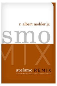 Livro Ateísmo Remix Um confronto cristão aos novos ateístas Albert Mohler