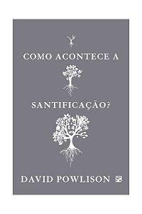 Livro Como Acontece A Santificação? David Powlison Editora Fiel