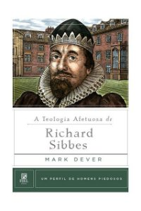 Livro A Teologia Afetuosa De Richard Sibbes H. Piedosos Mark Dever