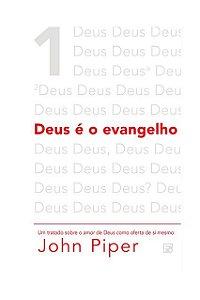 Livro Deus É O Evangelho Um Trato Sobre O Amor De Deus John Piper