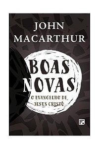Boas Novas O Evangelho De Jesus Cristo John Macarthur