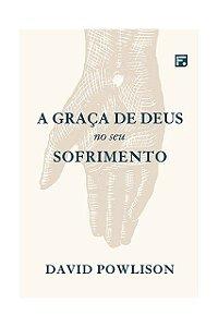 A Graça De Deus No Seu Sofrimento David Powlison