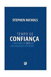 Tempo De Confiança Confiando Em Deus Numa Sociedade Pós Cristã Stephen Nichols