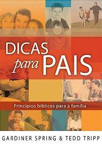 Dicas Para Pais Princípios Bíblicos para a Família Gardiner Spring & Tedd Tripp