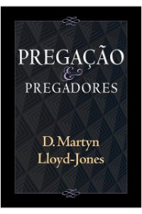 Pregação E Pregadores D. Martin Lloyd Jones Editora Fiel