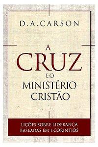 A Cruz E O Ministério Cristão - Lições Liderança 1 Coríntios Donald Arthur Carson