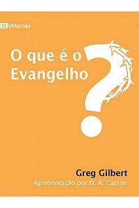 O Que É O Evangelho? Apresentação de D.A Carson Greg Gilbert