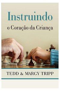 Instruindo O Coração Da Criança Tedd Tripp Editora Fiel