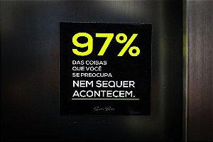 97% das coisas que você se preocupa nem sequer acontecem (imã)