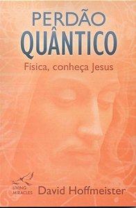 Perdão Quântico - Física, conheça Jesus