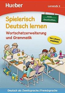 Spielerisch Deutsch lernen - Neue Geschichten - Wortschatzerweiterung und Grammatik - Lernstufe 2