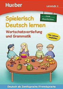 Spielerisch Deutsch lernen - Neue Geschichten - Wortschatzvertiefung und Grammatik - Lernstufe 3