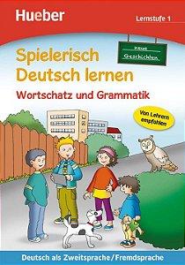 Spielerisch Deutsch lernen - Neue Geschichten - Wortschatz u. Grammatik Lernstufe 1