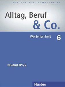 "Alltag, Beruf & Co. 6 - W""rterlernheft - B1/2"