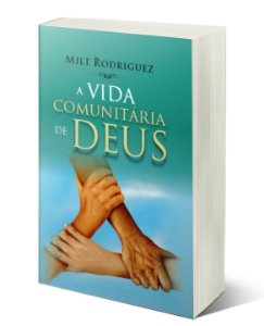 A VIDA COMUNITÁRIA DE DEUS - Milt Rodriguez - 188 pgas