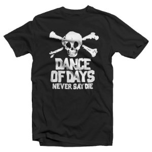 "Dance of Days ""Never Say Die"" Camiseta Preta"