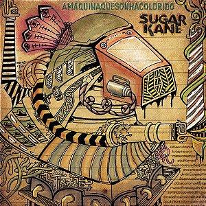 """Sugar Kane """"A Máquina Que Sonha Colorido"""" CD"""