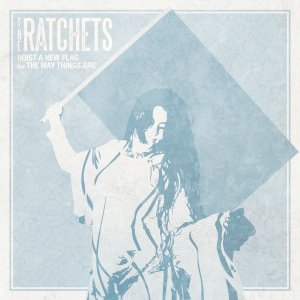 "The Ratchets ""Hoist a New Flag"" Vinil 7"""