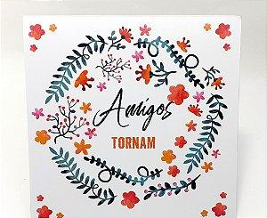 """Placa Decorativa Floral Motivacional Com Frase """" Amigos Tornam"""""""