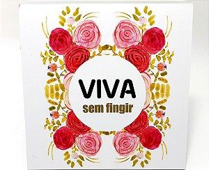 """Placa Decorativa Floral Motivacional Com Frase """"Viva Sem Fingir"""""""