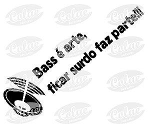 Bass é arte ficar surdo faz parte!!! ( 16 x 4 cm )