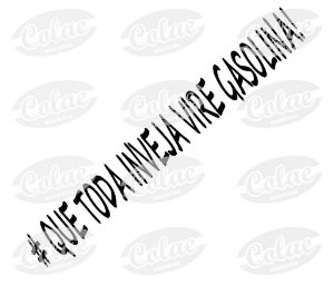 # QUE TODA INVEJA VIRE GASOLINA! (20X3cm)